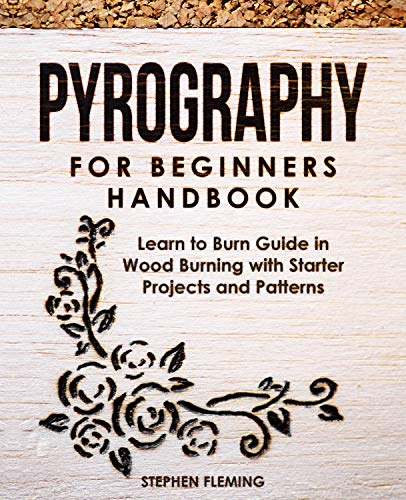 Pyrography for Beginners Handbook: Learn to Burn Guide in Wood Burning with Starter Projects and Patterns (DIY Series Book 2) by [Stephen Fleming]