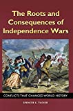 The Roots and Consequences of Independence Wars: Conflicts that Changed World History (Across the Aisle)