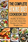 The Complete Atkins Diet Cookbook 2021: Healthy & Delicious Low Carb Atkins Diet Recipes For Ultimate Weight Loss