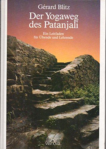 Der Yogaweg des Patanjali. Ein Leitfaden für Übende und Lehrende