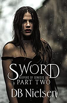 [DB Nielsen, XLintellect Pty Ltd]のSWORD: Part Two (Keepers of Genesis Series Book 6) (English Edition)