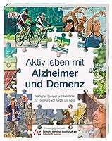 Aktiv leben mit Alzheimer und Demenz: Praktische Uebungen und Aktivitaeten zur Foerderung von Koerper und Geist. Hrsg. von der Deutschen Alzheimer-Gesellschaft