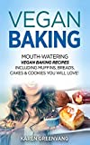 Vegan Baking: Mouth-Watering Vegan Baking Recipes Including Muffins, Breads, Cakes & Cookies You Will Love!