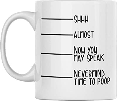 Funny Coffee Mug - Shhh Almost Now You May Speak Nevermind I Have to Go Poop - These Funny Mugs are Perfect for Any Funny Coffee Mugs Collection or a Great Gift