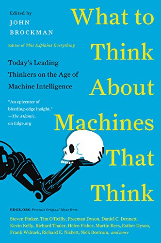 Download What to Think About Machines That Think: Today's Leading Thinkers on the Age of Machine Intelligence (Edge Question Series) 006242565X