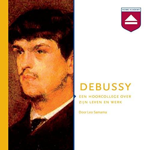 Debussy: Een hoorcollege over zijn leven en werk audiobook cover art