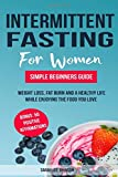 INTERMITTENT FASTING FOR WOMEN: YOUR GUIDE TO WEIGHT LOSS AND LIVING A HEALTHY NATURAL LIFE