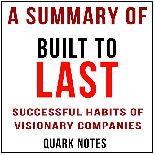 A Summary of Built to Last: Successful Habits of Visionary Companies by Jim Collins and Jerry I. Porras audiobook cover art