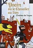 Yvain le chevalier au lion - Extraits des «Romans de la Table Ronde» by Chrétien de Troyes (2008-05-22) - Folio Junior - 22/05/2008