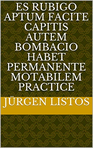 es rubigo aptum facite capitis autem bombacio habet permanente motabilem practice (Italian Edition)