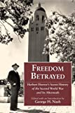 Freedom Betrayed: Herbert Hoover's Secret History of the Second World War and Its Aftermath