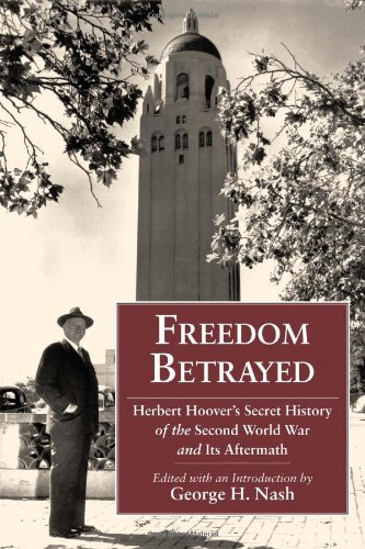 Freedom Betrayed: Herbert Hoover's Secret History of the Second World War and Its Aftermath (Hoover Institution Press Publication, Band 598)
