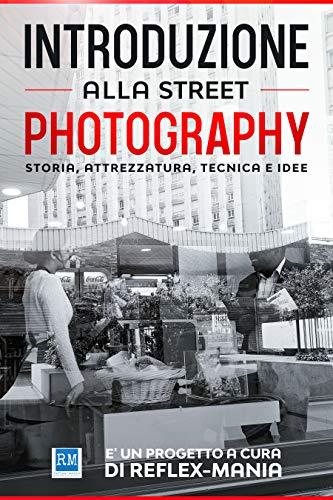 Introduzione alla Street Photography: Storia, Attrezzatura, Tecnica e Idee