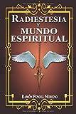 Radiestesia y mundo espiritual: Cómo contactar con tus Guías Espirituales y los distintos tipos de...
