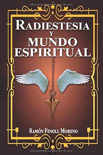 Radiestesia y mundo espiritual: Cómo contactar con tus Guías Espirituales y los distintos tipos de entidades del otro lado a través de la Radiestesia Espiritual