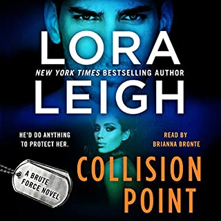 Collision Point     A Brute Force Novel, Book 1              By:                                                                                                                                 Lora Leigh                               Narrated by:                                                                                                                                 Brianna Bronte                      Length: 8 hrs and 49 mins     77 ratings     Overall 4.2