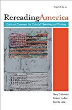 Rereading America: Cultural Contexts for Critical Thinking and Writing, 8th Edition