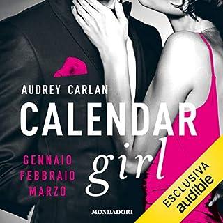 Calendar Girl. Gennaio, Febbraio, Marzo.                   Di:                                                                                                                                 Audrey Carlan                               Letto da:                                                                                                                                 Chiara Francese                      Durata:  10 ore e 13 min     47 recensioni     Totali 4,0