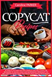 Copycat Recipes: 66 steps to success! The new complete and spicy guide for beginners to quickly, easily and inexpensively reproduce the best Mexican dishes from the world's most famous restaurants