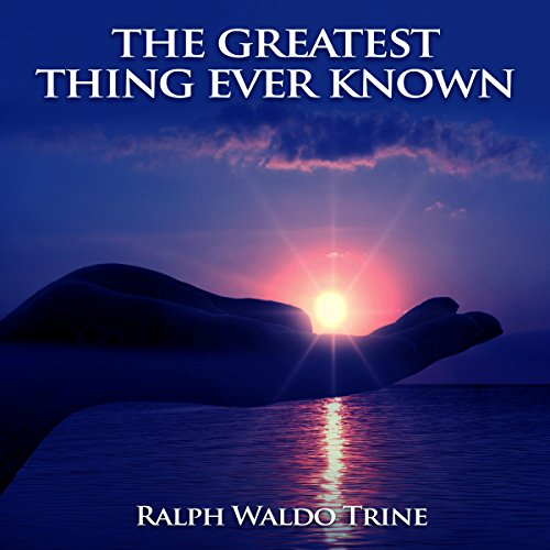 The Greatest Thing Ever Known                   By:                                                                                                                                 Ralph Waldo Trine                               Narrated by:                                                                                                                                 John Marino                      Length: 1 hr and 42 mins     Not rated yet     Overall 0.0
