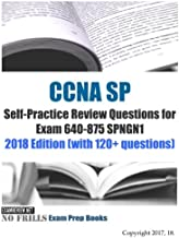 CCNA SP Self-Practice Review Questions for Exam 640-875 SPNGN1 2018: With 120+ Questions