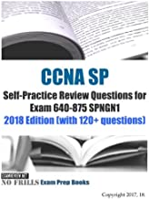 CCNA SP Self-Practice Review Questions for Exam 640-875 SPNGN1 2018 Edition (with 120+ questions)