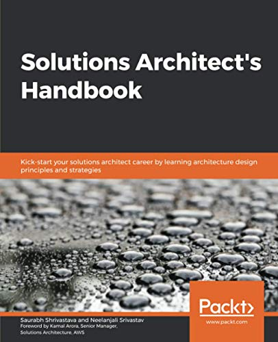 Compare Textbook Prices for Solutions Architect's Handbook: Kick-start your solutions architect career by learning architecture design principles and strategies  ISBN 9781838645649 by Shrivastava, Saurabh,Srivastav, Neelanjali