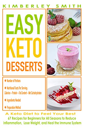 EASY KETO DESSERTS - A Ketogenic Diet to Feel Your Best: 67 Recipes for Beginners for All Seasons to Reduce Inflammation, Lose Weight, And Heal the Immune System (English Edition)