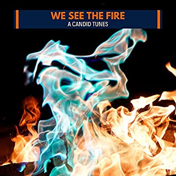 We See the Fire - A Candid Tunes
