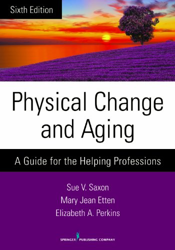 Compare Textbook Prices for Physical Change and Aging: A Guide for the Helping Professions 6 Edition ISBN 9780826198648 by Saxon PhD, Sue V.,Etten EdD  GNP  FT, Mary Jean,Perkins PhD  RNMH, Dr. Elizabeth A.