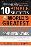 10 Simple Secrets of the World's Greatest Business Communicators