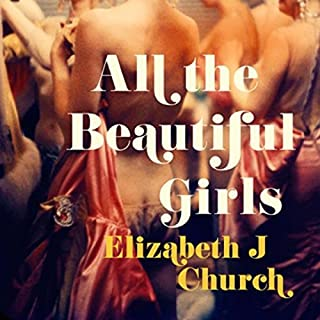 All the Beautiful Girls                   By:                                                                                                                                 Elizabeth J Church                               Narrated by:                                                                                                                                 Katherine Fenton                      Length: 12 hrs and 4 mins     3 ratings     Overall 3.7