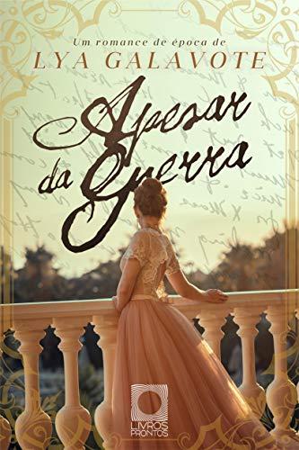 Apesar da Guerra: Um romance de Época que se passa no Brasil