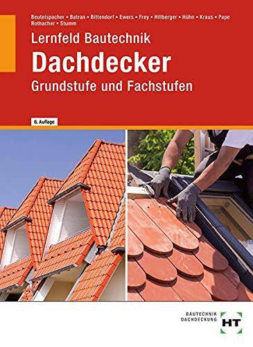 Lernfeld Bautechnik - Dachdecker: Grund- und Fachstufe: Grundstufe und Fachstufen