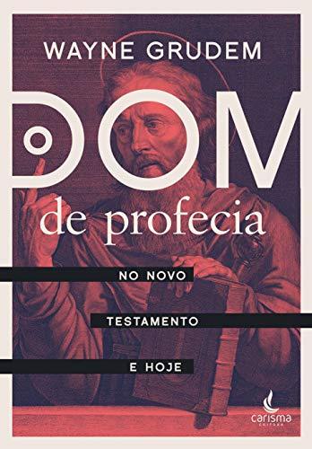 O Dom de Profecia: no Novo Testamento e hoje