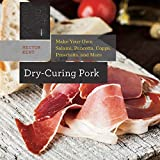 Dry-Curing Pork: Make Your Own Salami, Pancetta, Coppa, Prosciutto, and More (Countryman Know How)