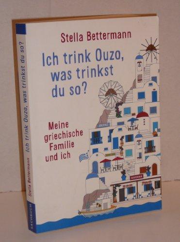 Stella Bettermann: Ich trink Ouzo, was trinkst du so? - Meine griechische Familie und ich