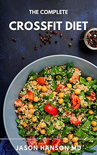 THE COMPLETE CROSSFIT DIET: Healthy Delicious Recipes IncludIing Meal Plan and Food List For Perfect Body Body Fitness (English Edition)
