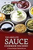 The Absolute Sauce Cookbook You need: 25 Sauce Recipes Tailored for you (English Edition)...