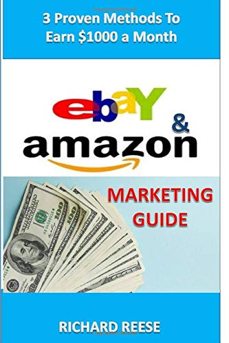 eBay & Amazon Marketing Guide: 3 Proven Methods To Make $1000 a Month (Financial Freedom, Band 1)