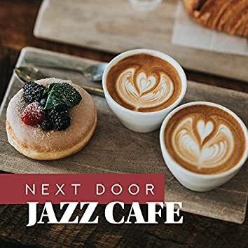 Next Door Jazz Cafe: 2019 Compilation of Instrumental Smooth Jazz Songs for Relaxing Time with Coffee, Dessert & Love