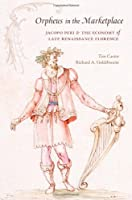 Orpheus in the Marketplace: Jacopo Peri and the Economy of Late Renaissance Florence (I Tatti Studies in Italian Renaissance History)
