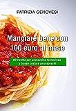 Mangiare bene con 100 euro al mese: 80 ricette per una cucina fantasiosa a basso costo e zero sprechi