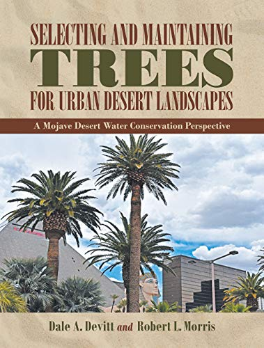 Selecting and Maintaining Trees for Urban Desert Landscapes: A Mojave Desert Water Conservation Perspective (English Edition)