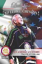 Little Joe No Llore, Chingon! An American Story The Life of Little Joe