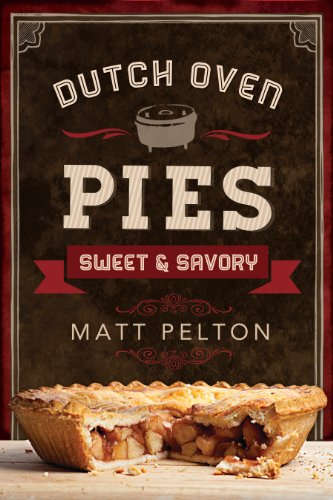 Dutch Oven Pies: Sweet and Savory (English Edition)
