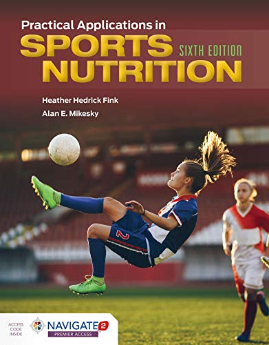 Compare Textbook Prices for Practical Applications in Sports Nutrition 6 Edition ISBN 9781284181340 by Fink, Heather Hedrick,Mikesky, Alan E.
