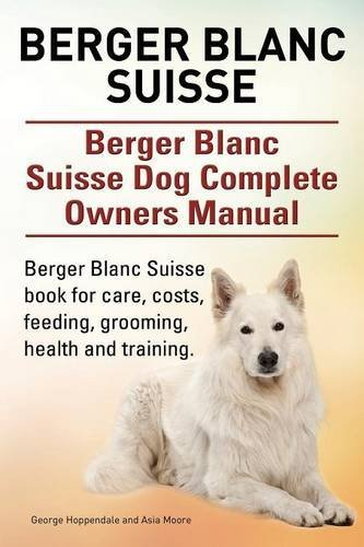 White German Shepherd. White German Shepherd Dog Complete Owners Manual. White German Shepherd book for care, costs, feeding, grooming, health and training. by George Hoppendale (2015-06-23)
