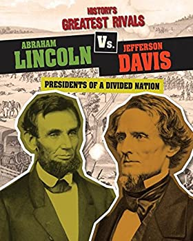 Library Binding Abraham Lincoln vs. Jefferson Davis: Presidents of a Divided Nation Book