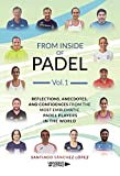 From Inside of Padel Vol. I: Reflections, anecdotes, and confidences from the most emblematic padel players in the world